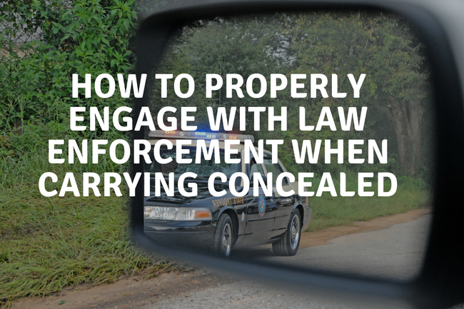 How to Properly Engage Law Enforcement When Carrying Concealed